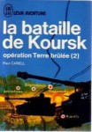 J ai Lu 1970 CARELL Paul Operation Terre brulee tome 2 Koursk