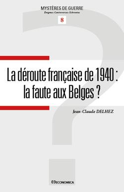 Economica 2015 DELHEZ Jean Claude Mysteres de guerre 8 deroute 1940 Belges