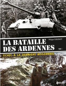 Histoire et Collections 2015 GUILLEMOT Philippe La bataille des Ardennes Tome 1