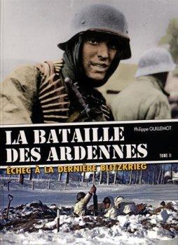 Histoire et Collections 2016 GUILLEMOT Philippe La bataille des Ardennes Tome 2