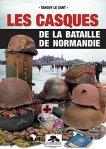 Memorabilia 2017 LE SANT Tanguy Les casques de la bataille de Normandie.jpg