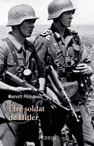Perrin 2019 RONDEAU Benoit Etre soldat de Hitler