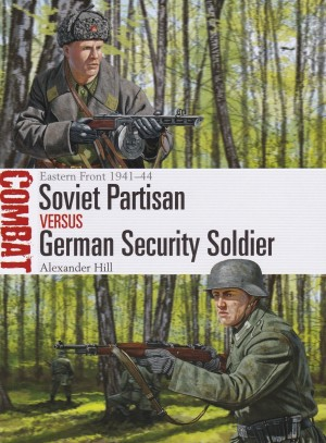 Osprey 2019 HILL Alexander Combat Soviet Partisan versus German Security Soldier
