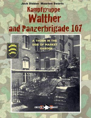 De Zwaard Visch 2016 DIDDEN Jack SWARTS Maarten Kampfgruppe Walther and Panzerbrigade 107