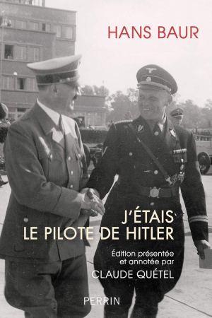 Perrin 2020 BAUR Hans J etais le pilote de Hitler
